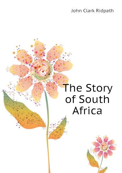 где купить John Clark Ridpath The Story of South Africa по лучшей цене