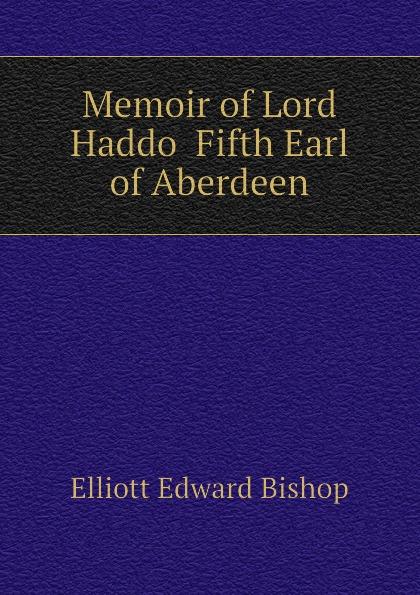 Elliott Edward Bishop Memoir of Lord Haddo Fifth Earl of Aberdeen lord aberdeen jokes cracked by lord aberdeen