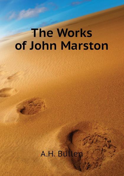 A.H. Bullen The Works of John Marston