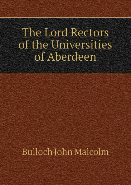 Bulloch John Malcolm The Lord Rectors of the Universities of Aberdeen lord aberdeen jokes cracked by lord aberdeen