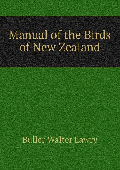 Buller Walter Lawry Manual of the Birds of New Zealand buller