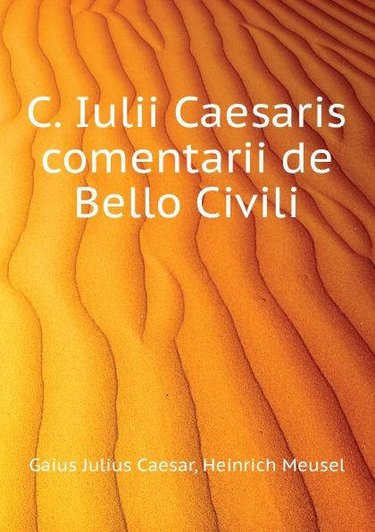 Caesar Gaius Julius, Friedrich Kraner C. Iulii Caesaris comentarii de Bello Civili caesar gaius julius caii iulii caesaris commentarii de bello gallico et civili