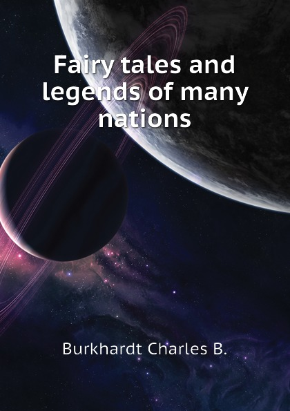 Burkhardt Charles B. Fairy tales and legends of many nations