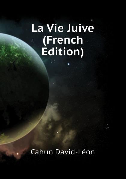 Cahun David-Léon La Vie Juive (French Edition) cahun david léon the adventures of captain mago