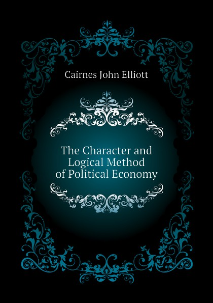 Cairnes John Elliott The Character and Logical Method of Political Economy наушники вкладыши philips she1455wt 10 32ом 100дб с микроф бел
