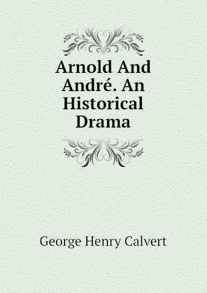 Arnold And Andre. An Historical Drama