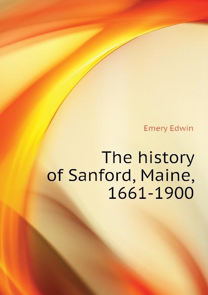 Фото - Emery Edwin The history of Sanford, Maine, 1661-1900 sanford