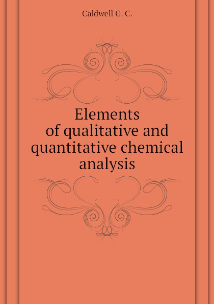 Caldwell G. C. Elements of qualitative and quantitative chemical analysis henry minchin noad chemical manipulation and analysis qualitative and quantitative