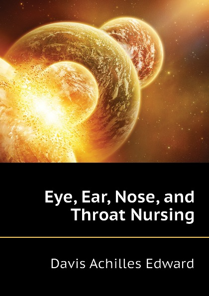 Фото - Davis Achilles Edward Eye, Ear, Nose, and Throat Nursing ludman harold s abc of ear nose and throat