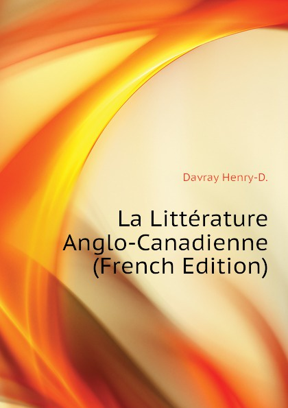La Litterature Anglo-Canadienne (French Edition)