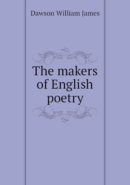 Dawson William James The makers of English poetry