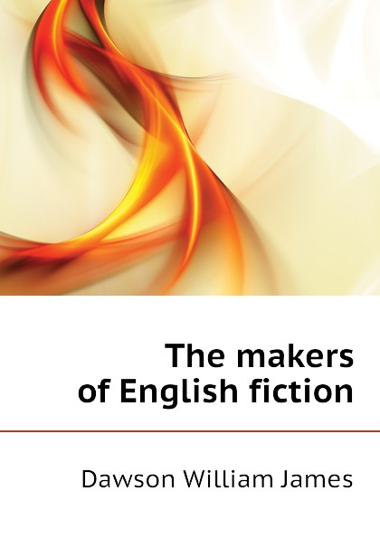 Dawson William James The makers of English fiction