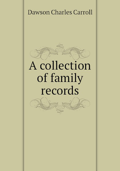 Dawson Charles Carroll A collection of family records