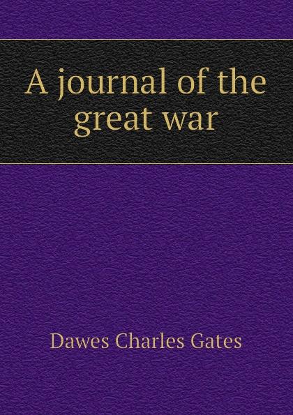 Dawes Charles Gates A journal of the great war dawes dawes stories don t end