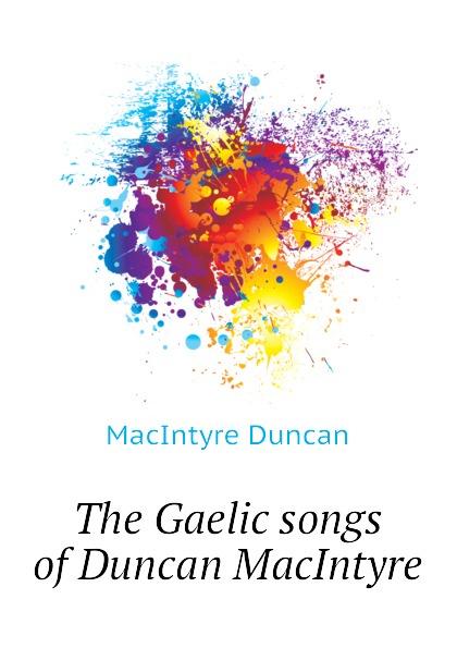 MacIntyre Duncan The Gaelic songs of Duncan MacIntyre