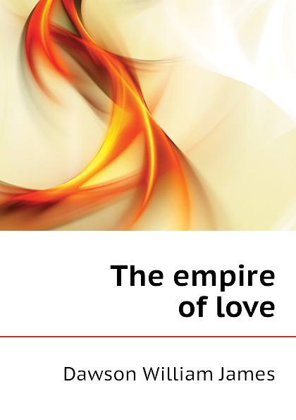 Dawson William James The empire of love