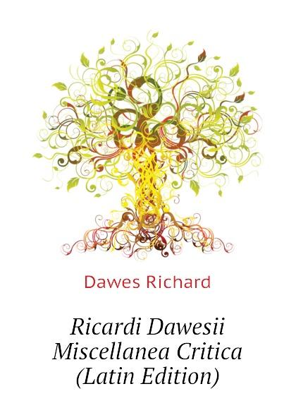 Dawes Richard Ricardi Dawesii Miscellanea Critica (Latin Edition) dawes dawes stories don t end