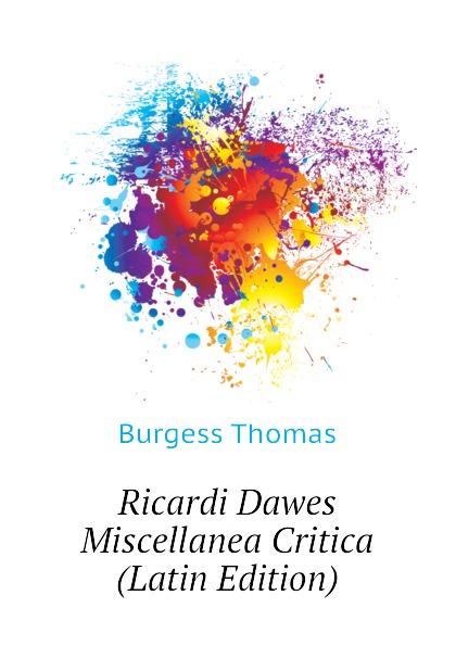 Burgess Thomas Ricardi Dawes Miscellanea Critica (Latin Edition) dawes dawes stories don t end