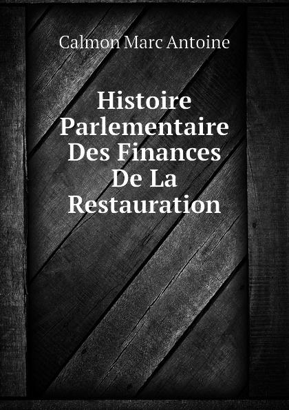 Calmon Marc Antoine Histoire Parlementaire Des Finances De La Restauration