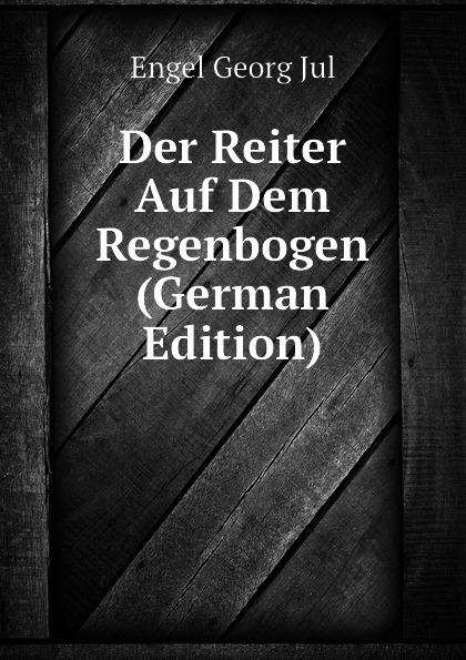 Engel Georg Jul Der Reiter Auf Dem Regenbogen (German Edition) цена
