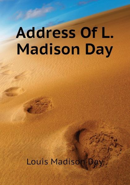 цена Louis Madison Day Address Of L. Madison Day онлайн в 2017 году