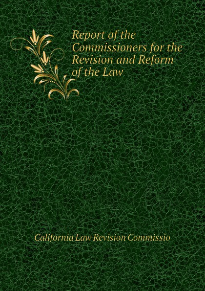California Law Revision Commissio Report of the Commissioners for the Revision and Reform of the Law employment law revision pack