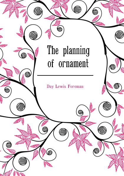 Day Lewis Foreman The planning of ornament