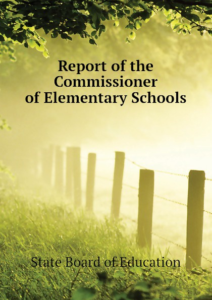 State Board of Education Report of the Commissioner of Elementary Schools