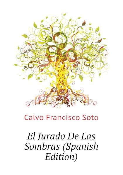 Calvo Francisco Soto El Jurado De Las Sombras (Spanish Edition) francisco calvo baena palabras al viento