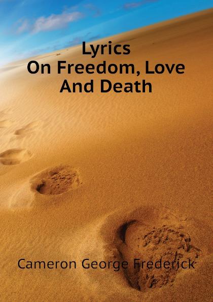 Cameron George Frederick Lyrics On Freedom, Love And Death