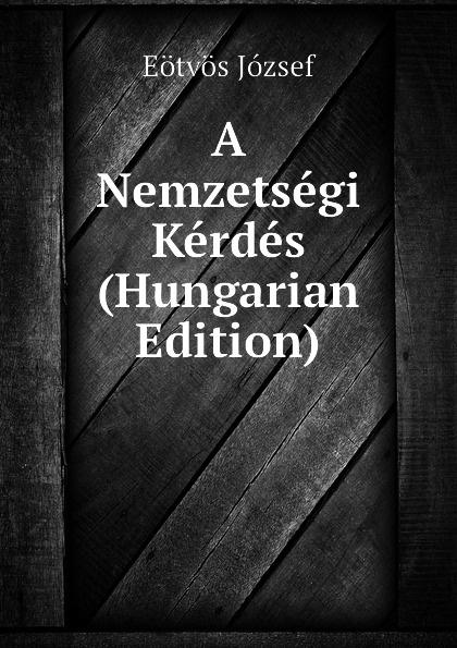 Eötvös József A Nemzetsegi Kerdes (Hungarian Edition) автомат 2п 63а с tx3 6ka