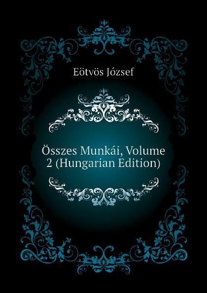 Eötvös József Osszes Munkai, Volume 2 (Hungarian Edition) dávid angyal kesmarki thokoly imre 1657 1705 volume 2 hungarian edition