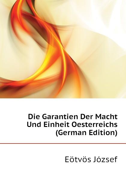 Eötvös József Die Garantien Der Macht Und Einheit Oesterreichs (German Edition) józsef budenz ugrische sprachstudien 2 lief german edition