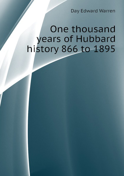 E.W. Day One thousand years of Hubbard history 866 to 1895