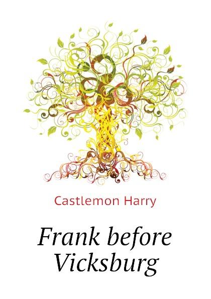 Castlemon Harry Frank before Vicksburg castlemon harry frank before vicksburg the gun boat series