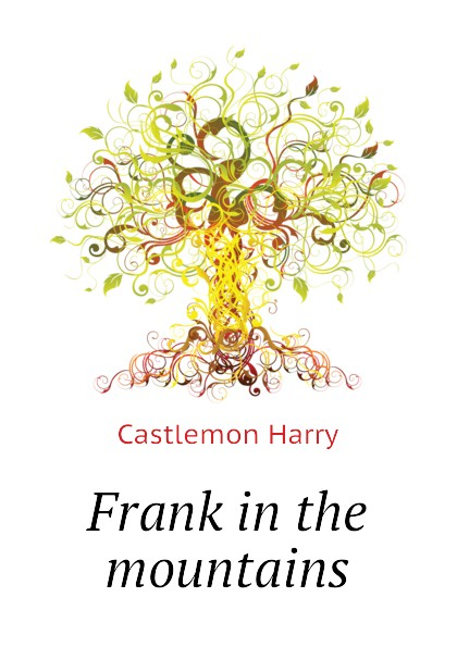 Castlemon Harry Frank in the mountains castlemon harry frank in the woods