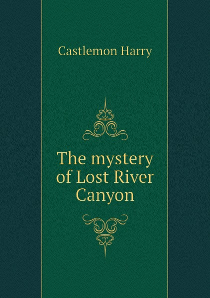 Castlemon Harry The mystery of Lost River Canyon canyon of lost souls