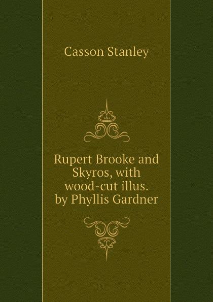 Casson Stanley Rupert Brooke and Skyros, with wood-cut illus. by Phyllis Gardner erle stanley gardner siniseks löödud silmaga blondiini juhtum
