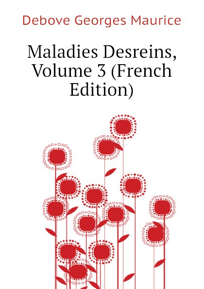 Debove Georges Maurice Maladies Desreins, Volume 3 (French Edition) robin maurice eugene delacroix volume 21 40 french edition