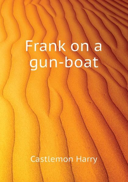 Castlemon Harry Frank on a gun-boat castlemon harry frank before vicksburg the gun boat series