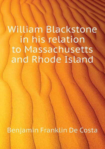William Blackstone in his relation to Massachusetts and Rhode Island