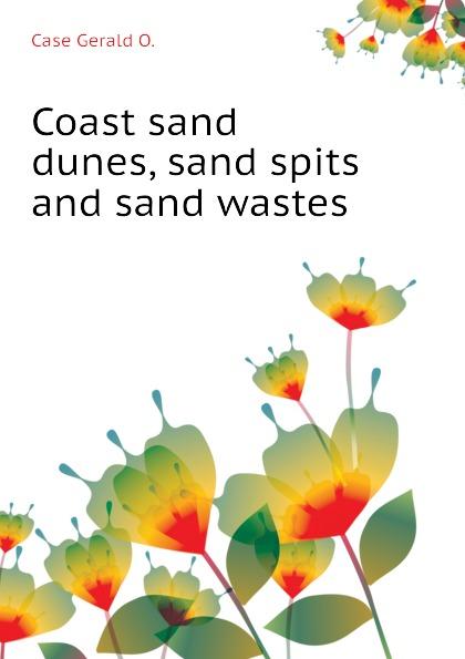 Case Gerald O. Coast sand dunes, sand spits and sand wastes настенная плитка azteca armony r90 15146 dunes sand
