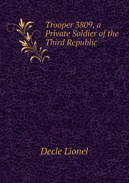 Decle Lionel Trooper 3809, a Private Soldier of the Third Republic lionel shriver the new republic