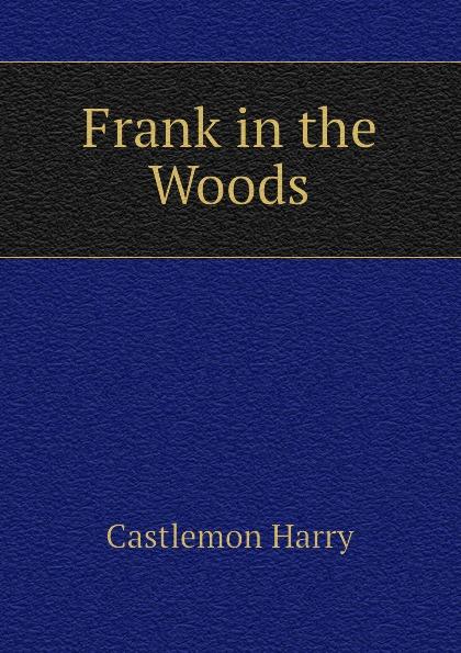 Castlemon Harry Frank in the Woods castlemon harry frank in the woods