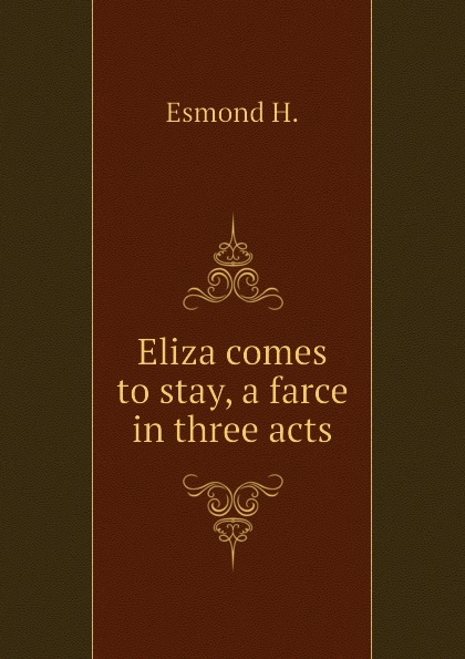 Esmond H. Eliza comes to stay, a farce in three acts walter ben hare the hoodoo a farce in three acts