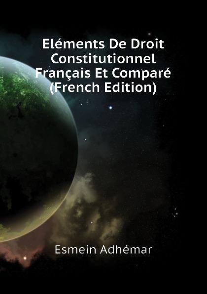 Esmein Adhémar Elements De Droit Constitutionnel Francais Et Compare (French Edition) esmein adhémar elements de droit constitutionnel french edition