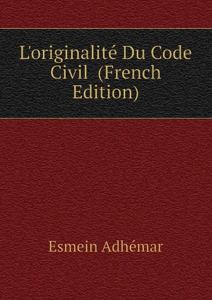 Esmein Adhémar L.originalite Du Code Civil (French Edition) esmein adhémar elements de droit constitutionnel french edition
