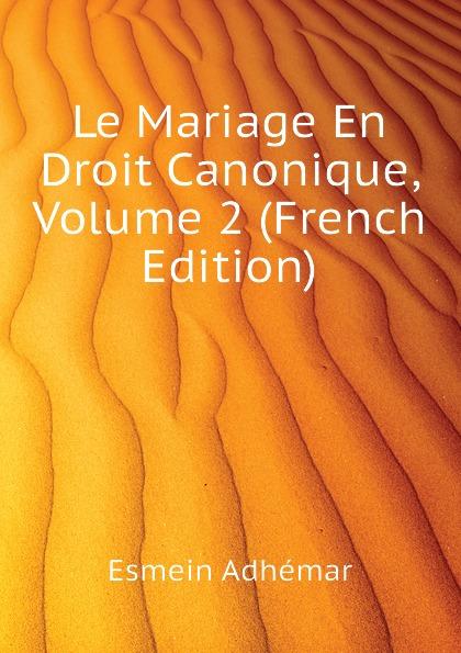 Esmein Adhémar Le Mariage En Droit Canonique, Volume 2 (French Edition) esmein adhémar elements de droit constitutionnel french edition
