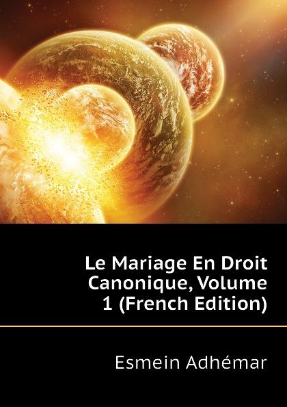 Esmein Adhémar Le Mariage En Droit Canonique, Volume 1 (French Edition) esmein adhémar elements de droit constitutionnel french edition