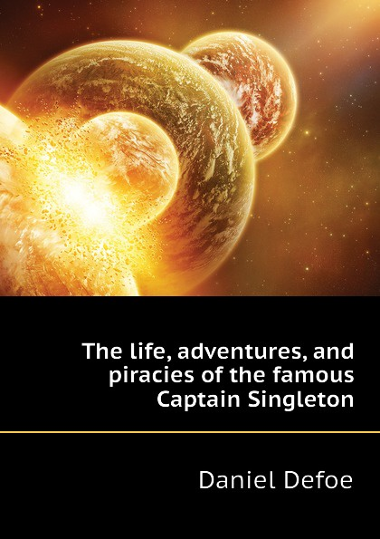 лучшая цена Daniel Defoe The life, adventures, and piracies of the famous Captain Singleton